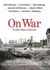 On War: The Best Military Histories - Rick Atkinson, Carlo D'Este, Max Hastings, James M. McPherson, Allan R. Millet, Tim O'Brien, Gerhard L. Weinberg