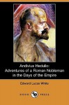 Andivius Hedulio: Adventures of a Roman Nobleman in the Days of the Empire (Dodo Press) - Edward Lucas White