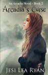 Arcadia's Curse: An Arcadia Novel - Book 2 - Jesi Lea Ryan