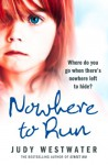 Nowhere to Run: Where do you go when there's nowhere left to hide? - Judy Westwater