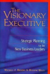 The Visionary Executive: Strategic Planning for the New Business Leaders - Michael Z. Brooke, William Mills