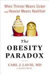 The Obesity Paradox: When Thinner Means Sicker and Heavier Means Healthier (Audio) - Sean Pratt, Carl J. Lavie