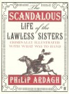 The Scandalous Life Of The Lawless Sisters Criminally Illustrated With What Was To Hand - Philip Ardagh
