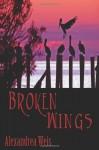 Broken Wings - Alexandrea Weis