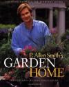 P. Allen Smith's Garden Home: Creating a Garden for Everyday Living - P. Allen Smith