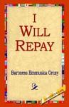 I Will Repay - Emmuska Orczy