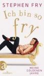 Ich bin so Fry: Meine goldenen Jahre (German Edition) - Stephen Fry