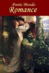 Poetic Moods: Romance - Christopher Marlowe, Robert Burns, Elizabeth Barrett Browning, Coventry Patmore, William Shakespeare