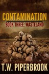 Contamination 3: Wasteland - T.W. Piperbrook