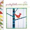 Pretty Little Mini Quilts - Ray Hemachandra, Larry Shea
