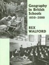 Geography in British Schools, 1850-2000: Making a World of Difference - Rex Walford