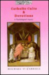 Catholic Cults and Devotions: A Psychological Inquiry - Michael P. Carroll