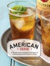 American Cocktail: 50 Recipes That Celebrate the Craft of Mixing Drinks from Coast to Coast - The Editors of Imbibe Magazine, Sheri Giblin