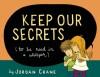 Keep Our Secrets - Jordan Crane