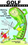 Golf For Beginners: History, Lore and Love of the Game (For Beginners) - Luke Feck, Roy Doty