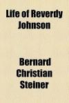 Life of Reverdy Johnson - Bernard Christian Steiner