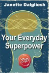 Your Everyday Superpower: Can the New Brain Science Open the Door to an Altered Reality? - Janette Dalgliesh