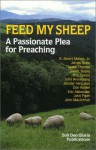 Feed My Sheep: A Passionate Plea for Preaching - R. Albert Mohler Jr., James Montgomery Boice