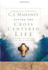 Living the Cross Centered Life: Keeping the Gospel the Main Thing - C.J. Mahaney, R. Albert Mohler Jr.