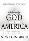 Rediscovering God in America: Reflections on the Role of Faith in Our Nation's History - Newt Gingrich