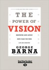 The Power of Vision: Discover and Apply God's Plan for Your Life and Ministry (Large Print 16pt) - George Barna