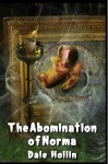 The Abomination of Norma - Dale Hollin, James Ward Kirk, Tais Teng