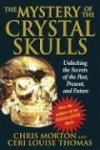 The Mystery of the Crystal Skulls: Unlocking the Secrets of the Past, Present, and Future - Chris Morton, Ceri Louise Thomas