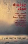 Deadly Sins Flash Fiction Fest - Sean Craven, P.T. Dilloway, Neil Vogler, Jess Leather, J. Freese, Simon Kewin, Daryn Guarino, Philip Leslie