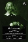 Shakespeare and Wales: From the Marches to the Assembly. Edited by Willy Maley and Philip Schwyzer - Willy Maley, Philip Schwyzer