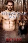 Where Bear Mate: Werebear/BBW Paranormal Romance (Where Bear Love Book 3) - Ruby Glass