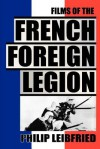The Films of the French Foreign Legion - Philip Leibfried