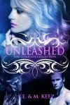 Unleashed - The Complete Collection - M. Keep, J.E. Keep