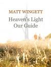 Heaven's Light Our Guide - Matt Wingett