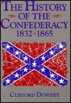 The History of the Confederacy: 1832-1865 - Clifford Dowdey