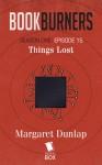Bookburners: Things Lost (Season 1, Episode 15) - Brian Francis Slattery, Mur Lafferty, Max Gladstone, Margaret Dunlap