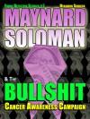 Maynard Soloman & the Bull$hit Cancer Awareness Campaign (#7) - Benjamin Sobieck