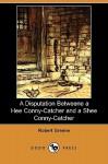 A Disputation Betweene a Hee Conny-Catcher and a Shee Conny-Catcher - Robert Greene