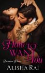 Hate to Want You: Forbidden Hearts - Alisha Rai
