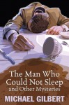 The Man Who Could Not Sleep and Other Mysteries - Michael Gilbert