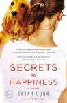 Secrets to Happiness: A Novel - Sarah Dunn