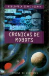 Crónicas de robots - Isaac Asimov, Domingo Santos, Francisco Blanco, Rosa S. de Naveira, Mireia Bofill, Lorenzo Cortina, Albert Solè