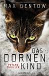 Das Dornenkind: Ein Fall für Nils Trojan 5 - Psychothriller (Kommissar Nils Trojan, Band 5) - Max Bentow