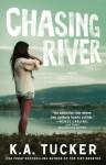 Chasing River - K.A. Tucker