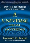 A Universe from Nothing: Why There is Something Rather Than Nothing - Lawrence M. Krauss
