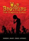 War Brothers: The Graphic Novel - Sharon E. McKay, Daniel LaFrance