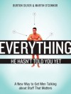 Everything He Hasn't Told You Yet: A New Way to Get Men Talking about Stuff That Matters - Burton Silver, Martin O'Connor