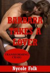 Barbara Takes a Lover: An Erotic Romance Story (Taking the Plunge) - Nycole Folk