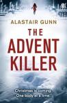 The Advent Killer (Antonia Hawkins 1) - Alastair Gunn
