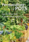 Permaculture in Pots: How to Grow Food in Small Urban Spaces - Juliet Kemp