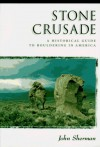 Stone Crusade: A Historical Guide to Bouldering in America (The American Alpine Book Series) - John Sherman